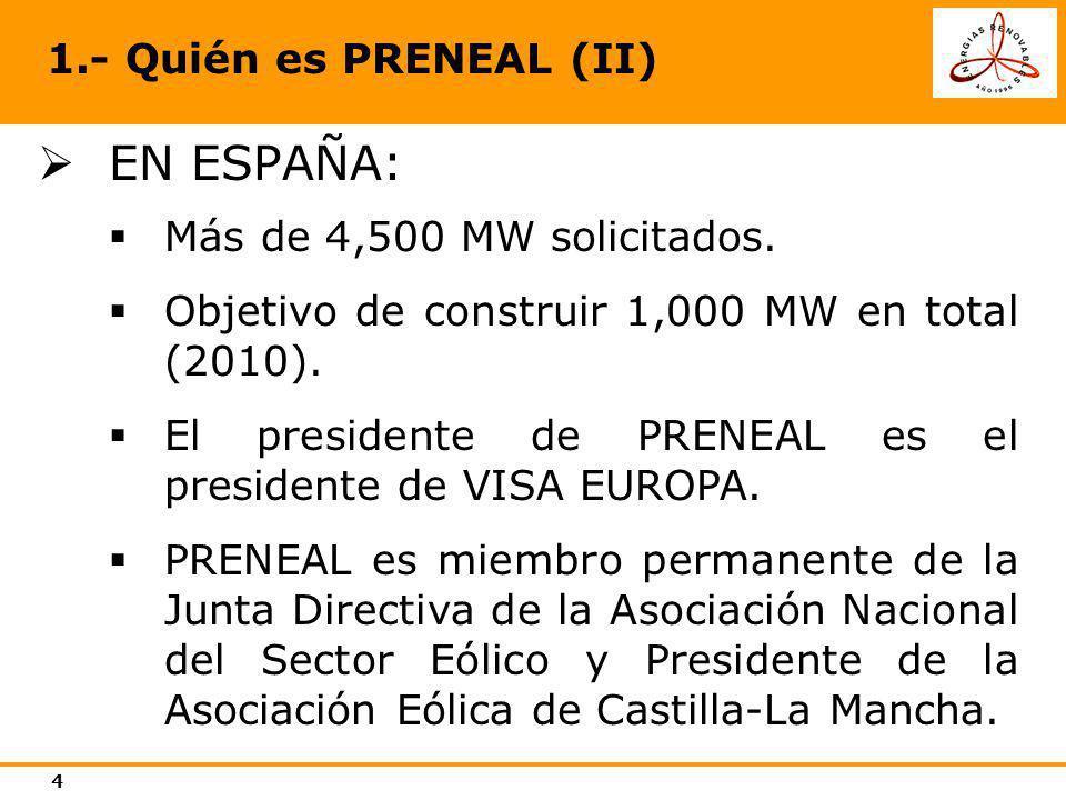 4 1.- Quién es PRENEAL (II) EN ESPAÑA: Más de 4,500 MW solicitados. Objetivo de construir 1,000 MW en total (2010). El presidente de PRENEAL es el pre