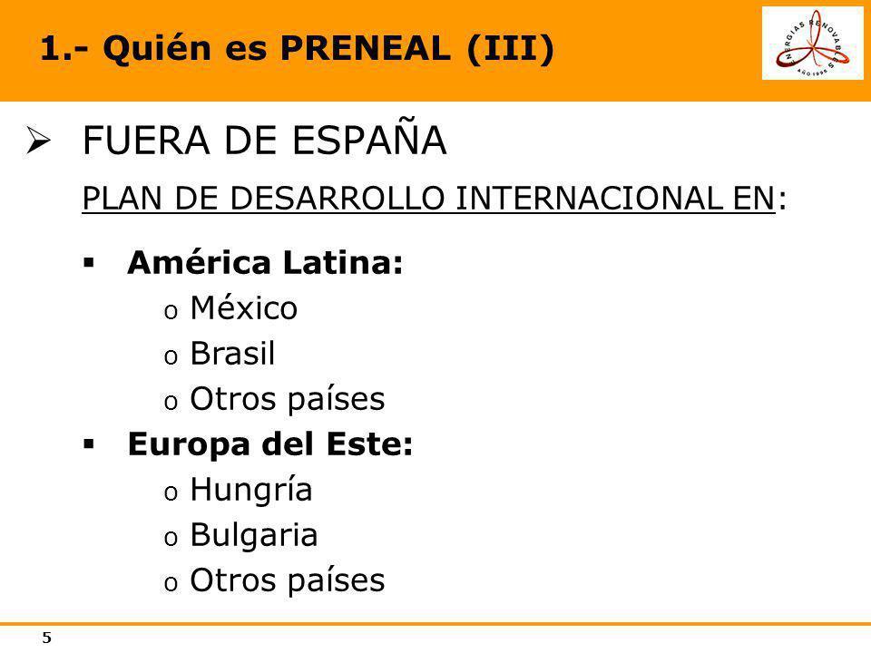 5 1.- Quién es PRENEAL (III) FUERA DE ESPAÑA PLAN DE DESARROLLO INTERNACIONAL EN: América Latina: o México o Brasil o Otros países Europa del Este: o