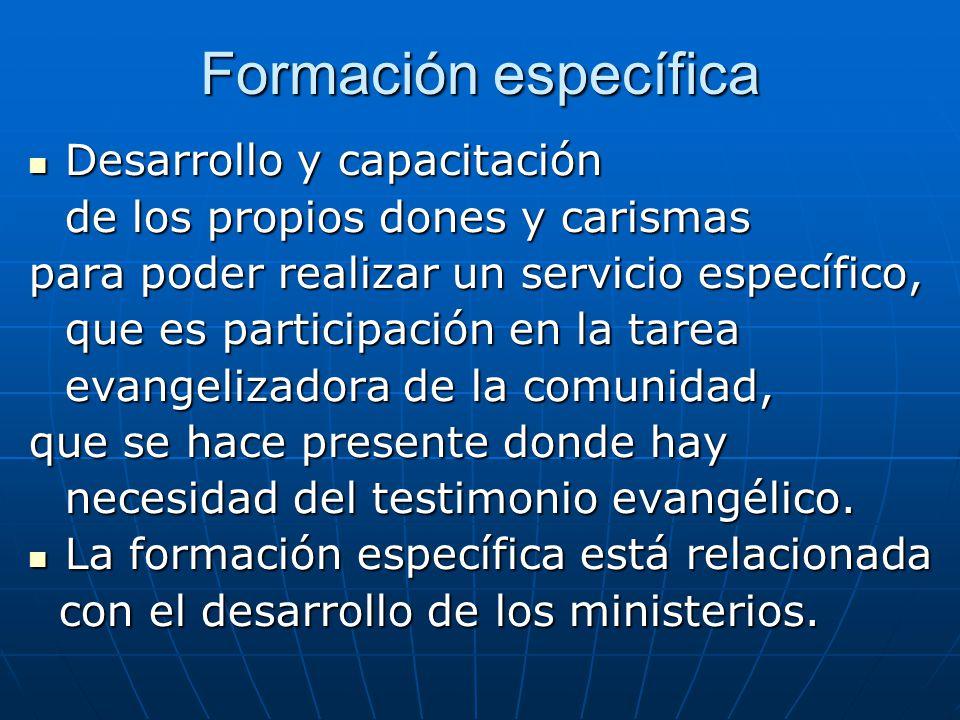 Formación específica Desarrollo y capacitación de los propios dones y carismas para poder realizar un servicio específico, que es participación en la