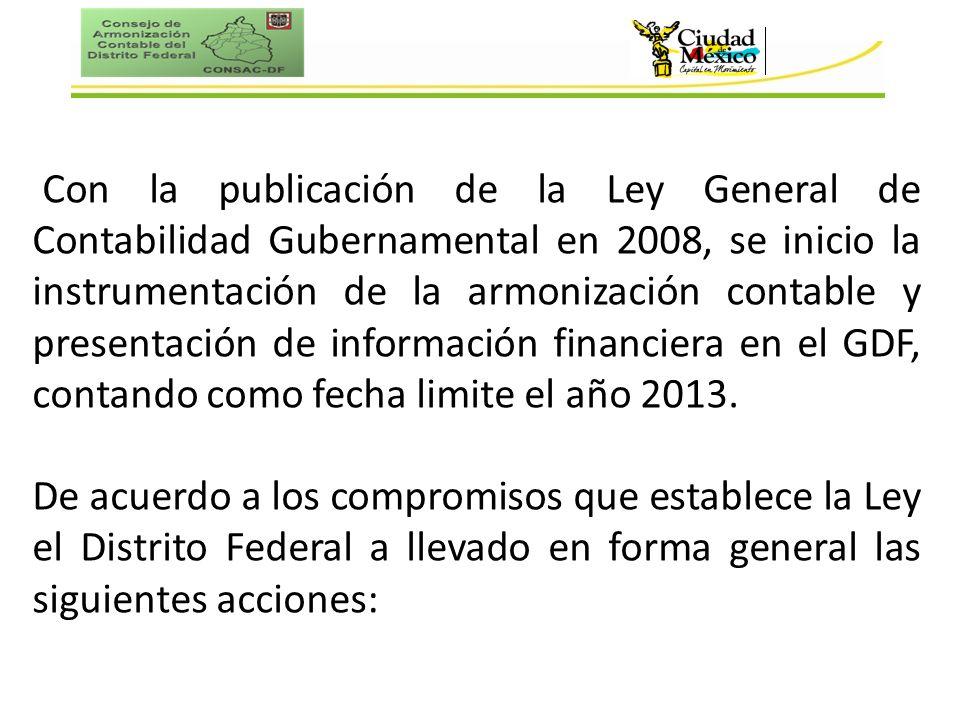 Con la publicación de la Ley General de Contabilidad Gubernamental en 2008, se inicio la instrumentación de la armonización contable y presentación de información financiera en el GDF, contando como fecha limite el año 2013.