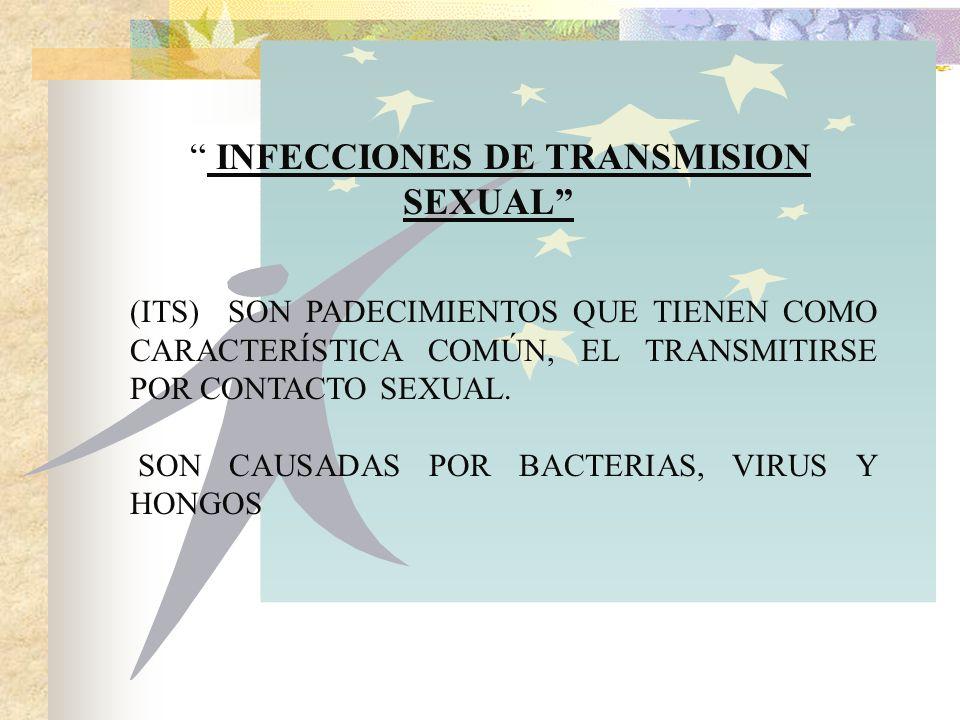 INFECCIONES DE TRANSMISION SEXUAL (ITS) SON PADECIMIENTOS QUE TIENEN COMO CARACTERÍSTICA COMÚN, EL TRANSMITIRSE POR CONTACTO SEXUAL.