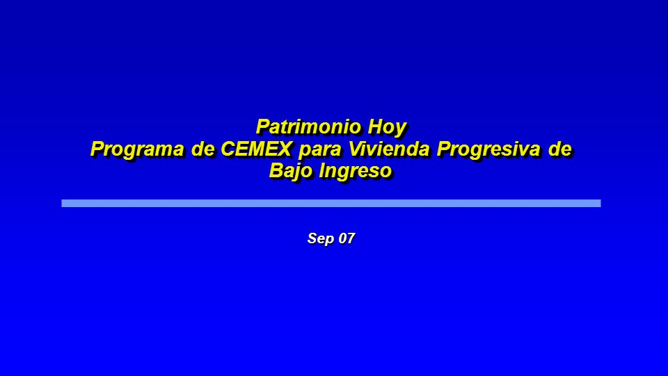 Sep 07 Patrimonio Hoy Programa de CEMEX para Vivienda Progresiva de Bajo Ingreso
