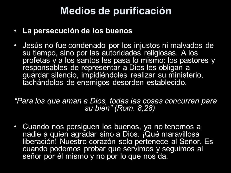 Medios de purificación La persecución de los buenos Jesús no fue condenado por los injustos ni malvados de su tiempo, sino por las autoridades religio