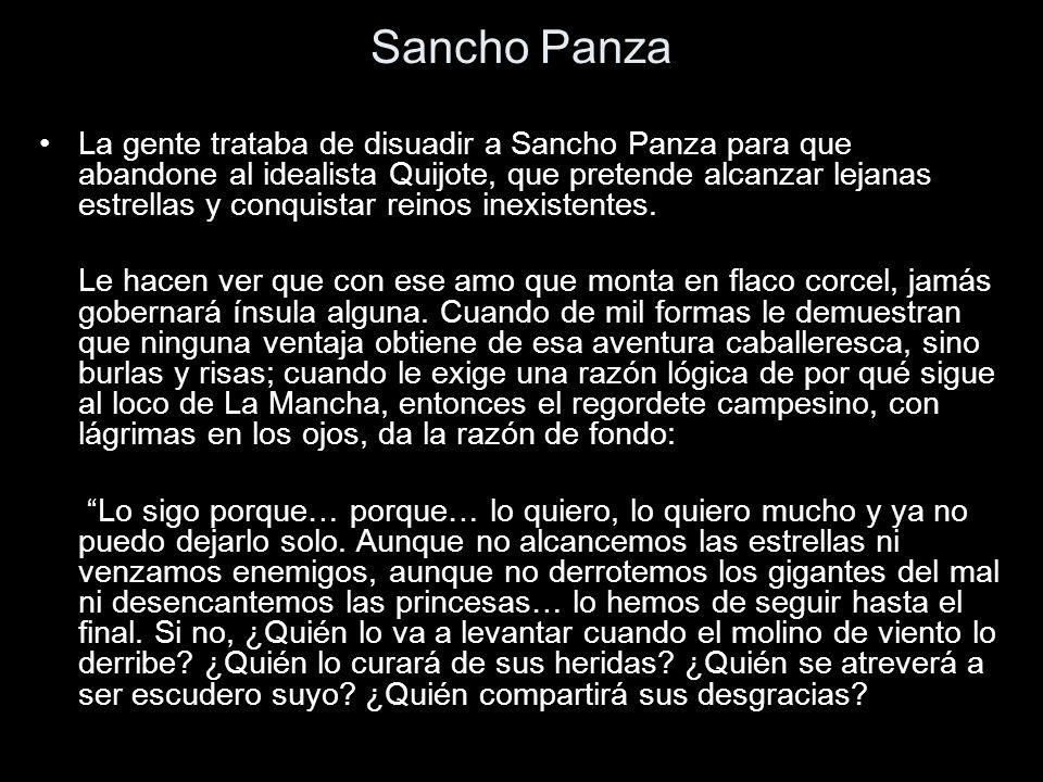 Sancho Panza La gente trataba de disuadir a Sancho Panza para que abandone al idealista Quijote, que pretende alcanzar lejanas estrellas y conquistar