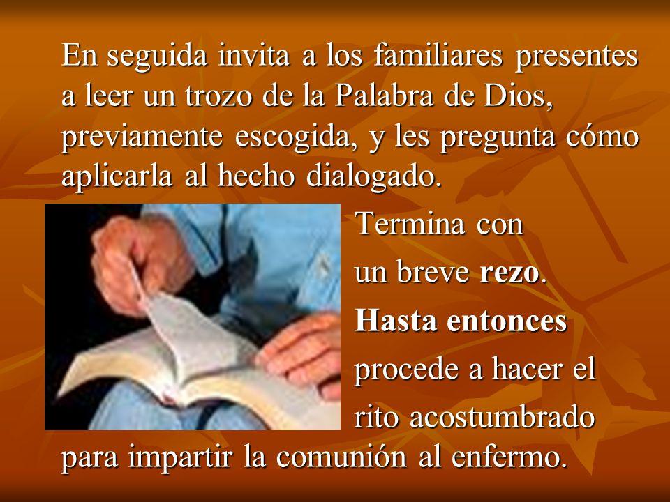 En seguida invita a los familiares presentes a leer un trozo de la Palabra de Dios, previamente escogida, y les pregunta cómo aplicarla al hecho dialo