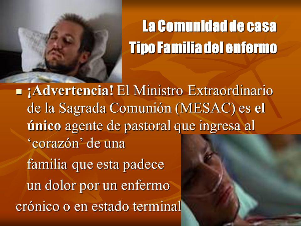 La Comunidad de casa La Comunidad de casa Tipo Familia del enfermo Tipo Familia del enfermo ¡Advertencia! El Ministro Extraordinario de la Sagrada Com