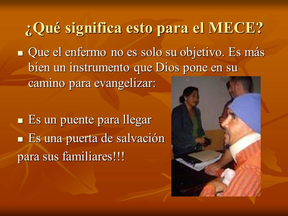 Por lo mismo, la tarea del Por lo mismo, la tarea del MECE es, aprovechando que MECE es, aprovechando que lleva la comunión al enfermo, lleva la comunión al enfermo, evangelizar a sus familiares sanos.
