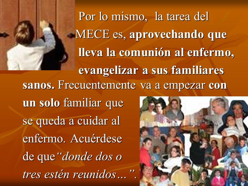 Por lo mismo, el MESAC procurará realizar la Por lo mismo, el MESAC procurará realizar la primera etapa de la evangelización: primera etapa de la evangelización: Al entrar a la casa, Al entrar a la casa, en lugar de irse con el en lugar de irse con el enfermo, el MESAC enfermo, el MESAC se dirige a donde están se dirige a donde están los familiares.