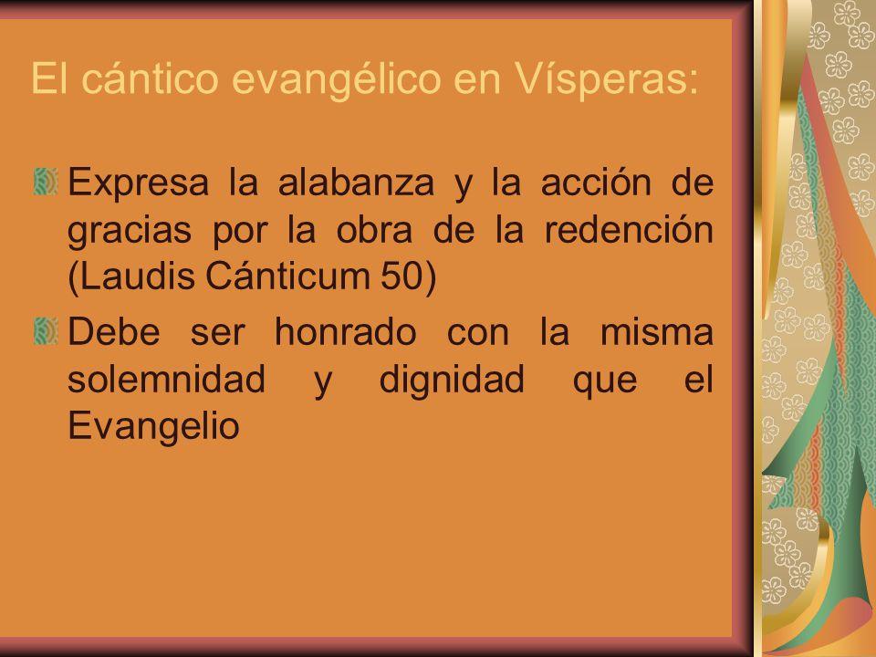 El cántico evangélico en Vísperas: Expresa la alabanza y la acción de gracias por la obra de la redención (Laudis Cánticum 50) Debe ser honrado con la misma solemnidad y dignidad que el Evangelio