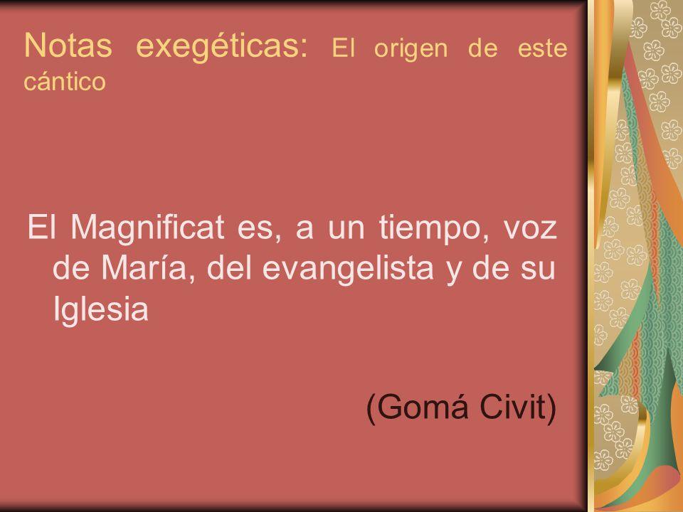 Notas exegéticas: El origen de este cántico El Magnificat es, a un tiempo, voz de María, del evangelista y de su Iglesia (Gomá Civit)