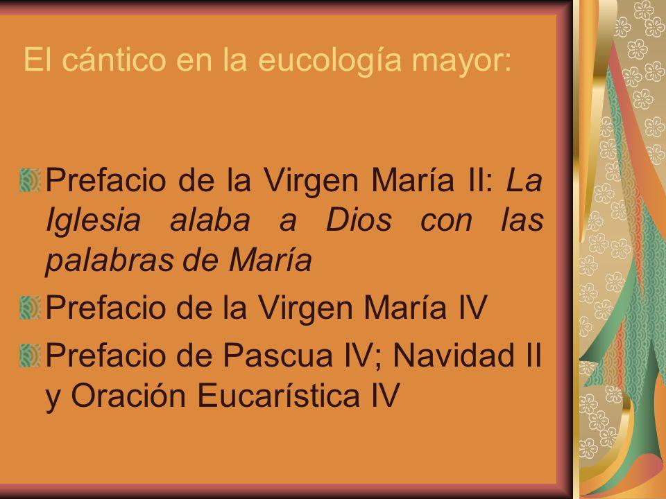 El cántico en la eucología mayor: Prefacio de la Virgen María II: La Iglesia alaba a Dios con las palabras de María Prefacio de la Virgen María IV Prefacio de Pascua IV; Navidad II y Oración Eucarística IV
