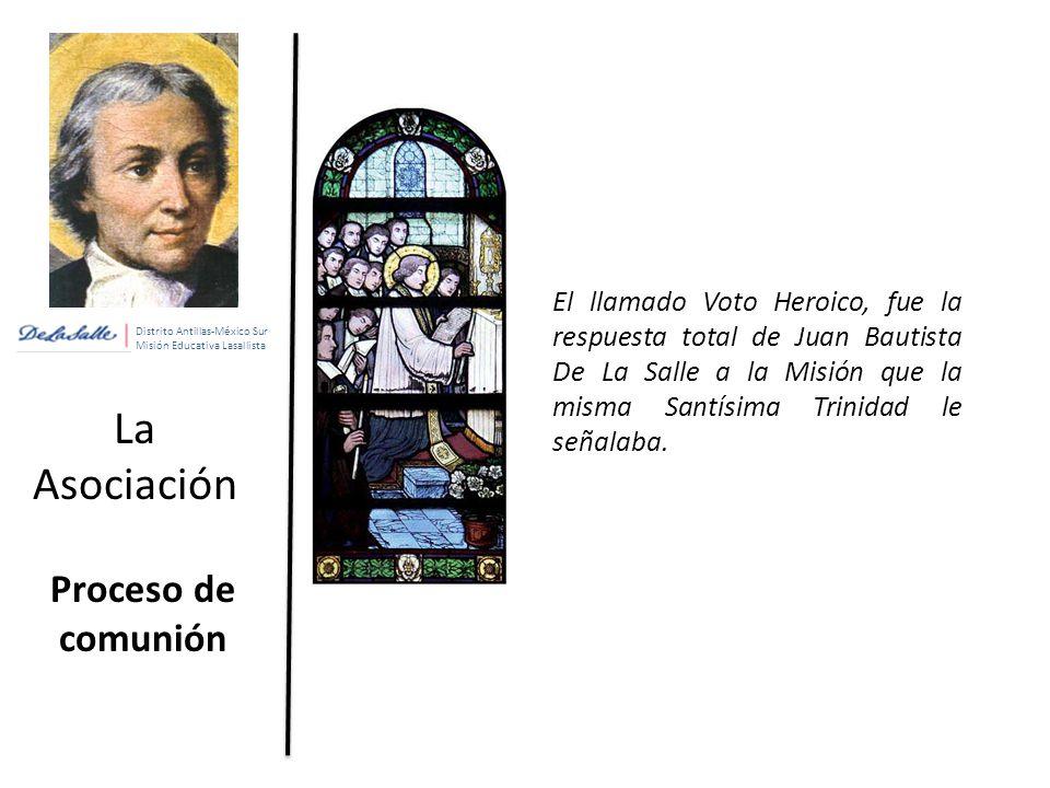 Distrito Antillas-México Sur Misión Educativa Lasallista La Asociación Proceso de comunión El llamado Voto Heroico, fue la respuesta total de Juan Bautista De La Salle a la Misión que la misma Santísima Trinidad le señalaba.