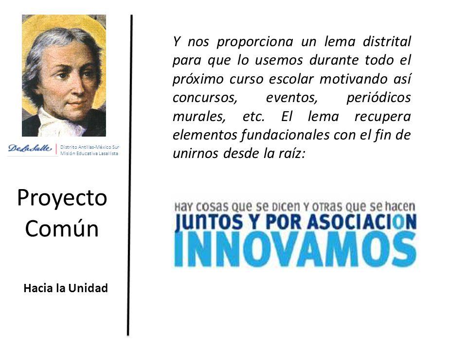 Misión Educativa Lasallista Proyecto Común Hacia la Unidad Y nos proporciona un lema distrital para que lo usemos durante todo el próximo curso escolar motivando así concursos, eventos, periódicos murales, etc.