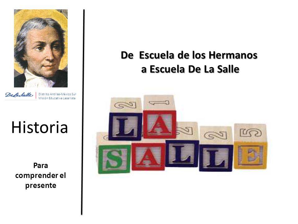 Distrito Antillas-México Sur Misión Educativa Lasallista Historia Para comprender el presente De Escuela de los Hermanos a Escuela De La Salle a Escuela De La Salle