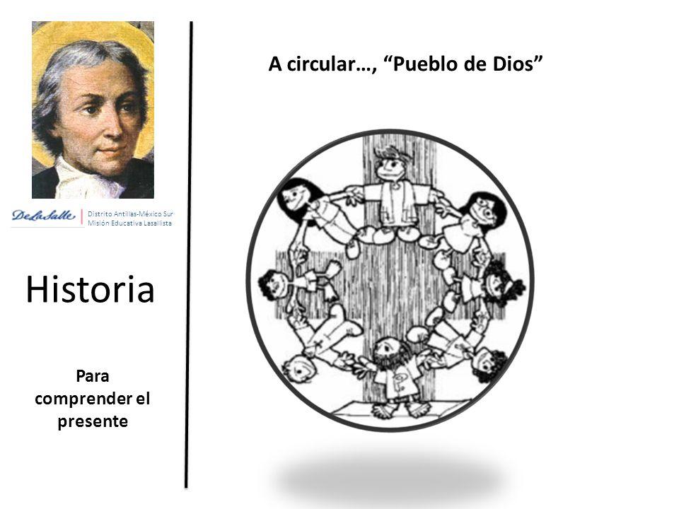Distrito Antillas-México Sur Misión Educativa Lasallista Historia Para comprender el presente A circular…, Pueblo de Dios