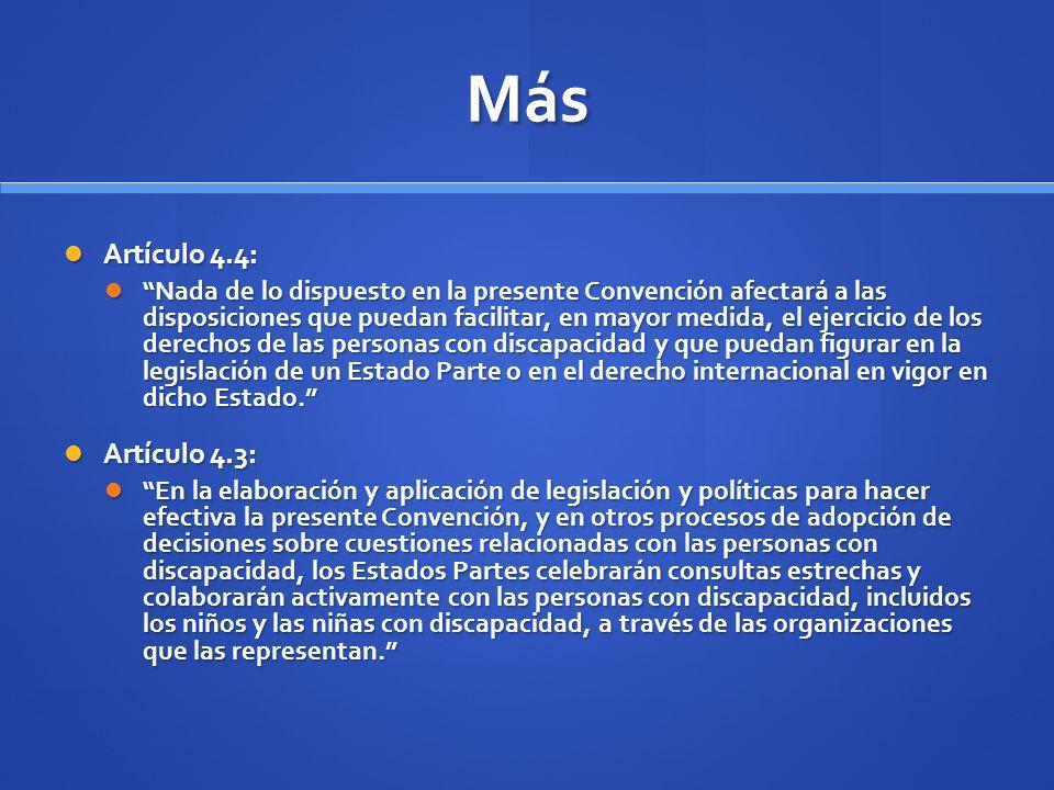 Más Artículo 4.4: Artículo 4.4: Nada de lo dispuesto en la presente Convención afectará a las disposiciones que puedan facilitar, en mayor medida, el