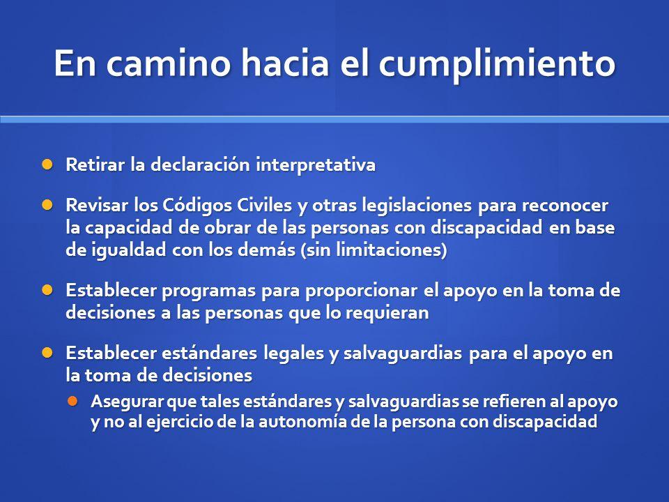 En camino hacia el cumplimiento Retirar la declaración interpretativa Retirar la declaración interpretativa Revisar los Códigos Civiles y otras legisl
