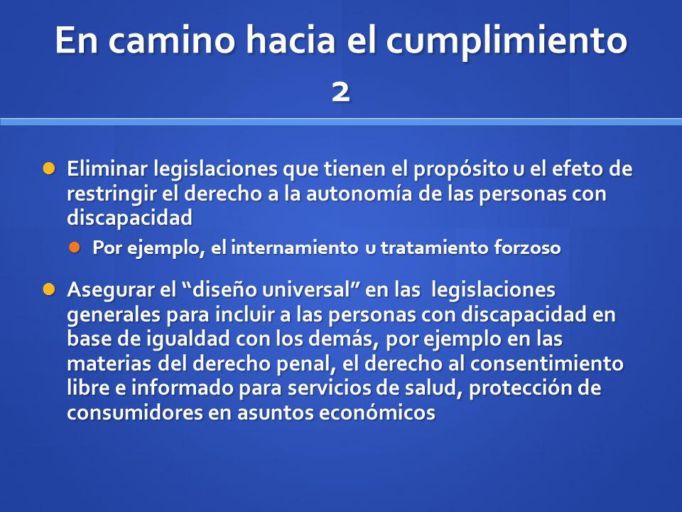 En camino hacia el cumplimiento 2 Eliminar legislaciones que tienen el propósito u el efeto de restringir el derecho a la autonomía de las personas co