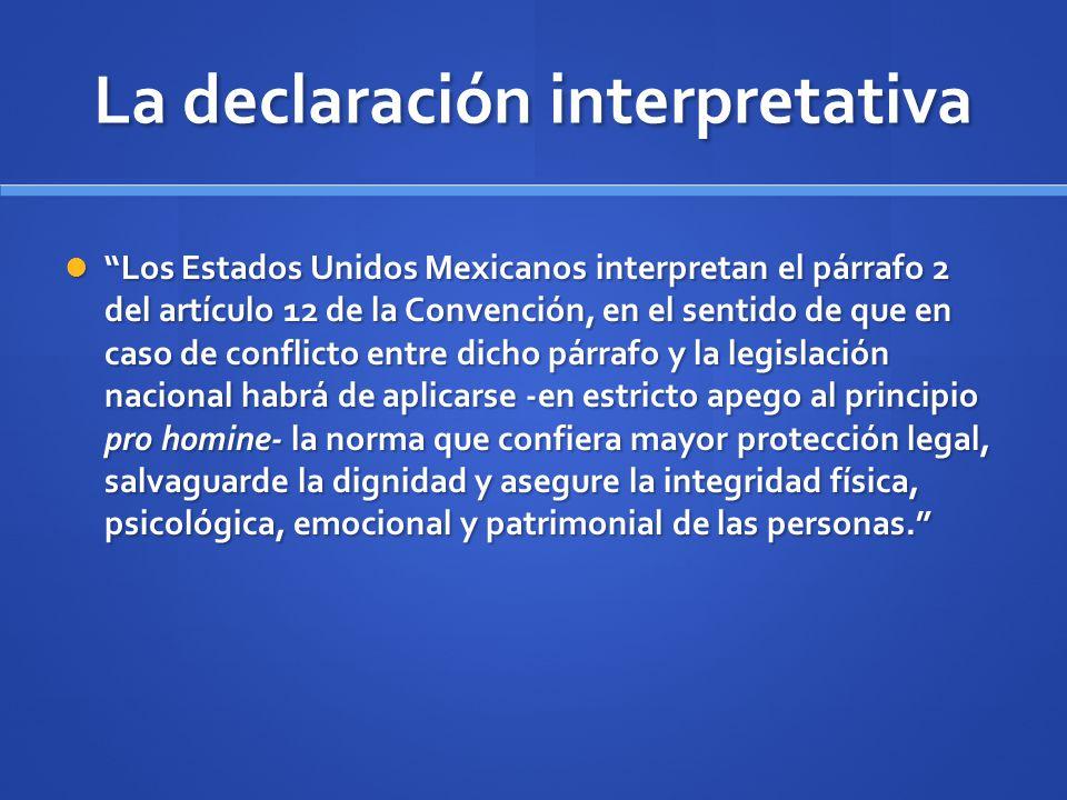 La declaración interpretativa Los Estados Unidos Mexicanos interpretan el párrafo 2 del artículo 12 de la Convención, en el sentido de que en caso de