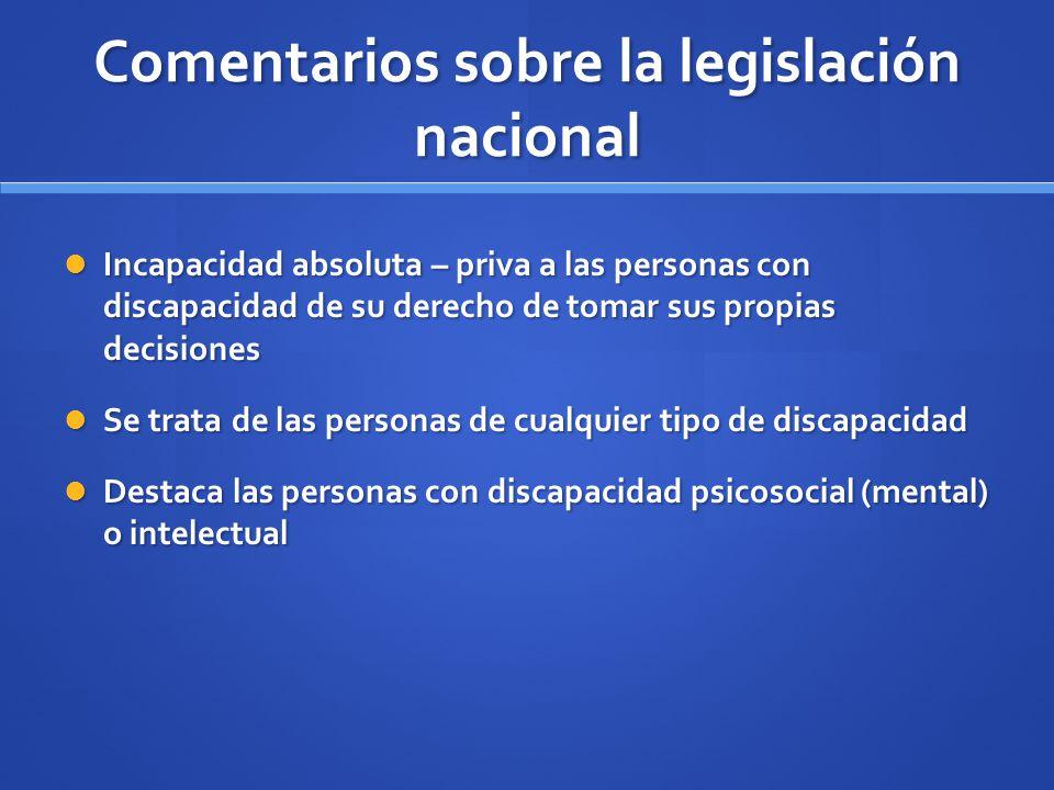 Comentarios sobre la legislación nacional Incapacidad absoluta – priva a las personas con discapacidad de su derecho de tomar sus propias decisiones I