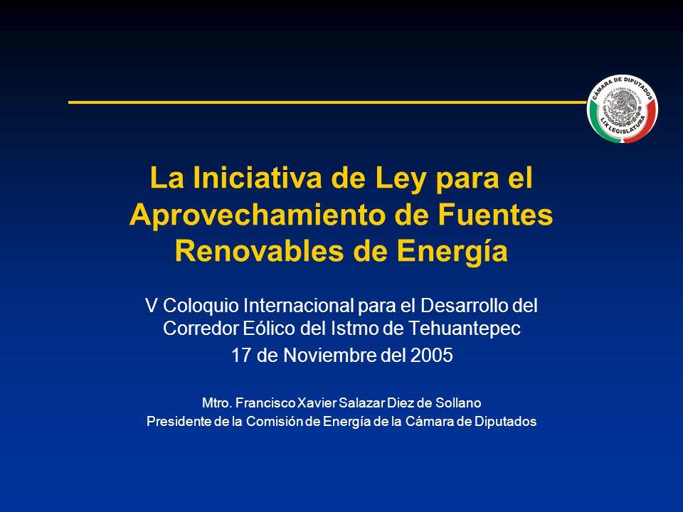 La Iniciativa de Ley para el Aprovechamiento de Fuentes Renovables de Energía V Coloquio Internacional para el Desarrollo del Corredor Eólico del Istmo de Tehuantepec 17 de Noviembre del 2005 Mtro.