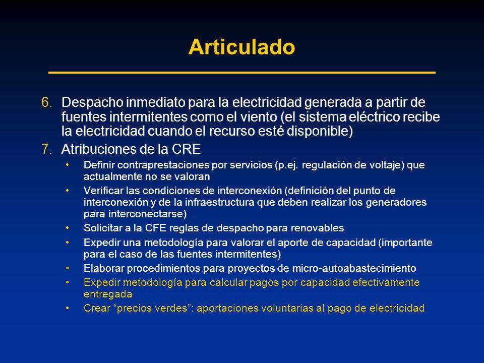Articulado 6.Despacho inmediato para la electricidad generada a partir de fuentes intermitentes como el viento (el sistema eléctrico recibe la electricidad cuando el recurso esté disponible) 7.Atribuciones de la CRE Definir contraprestaciones por servicios (p.ej.