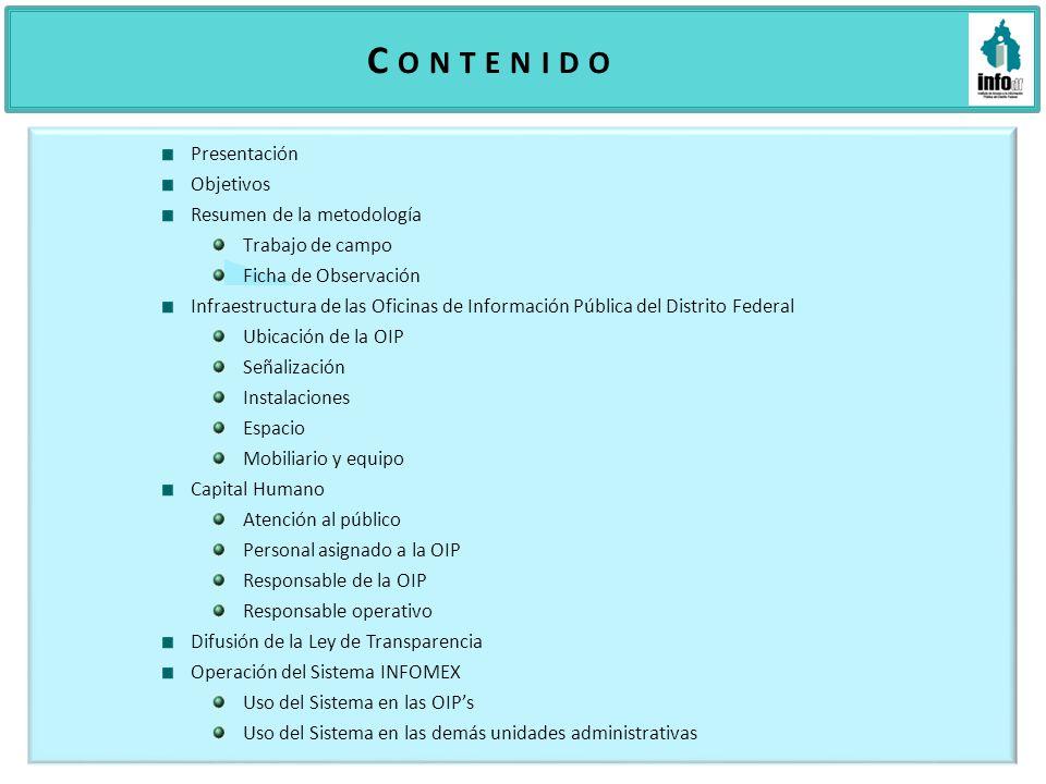 O B J E T I V O S Conocer con objetividad las condiciones y características de la infraestructura de las Oficinas de Información Pública del Distrito Federal.