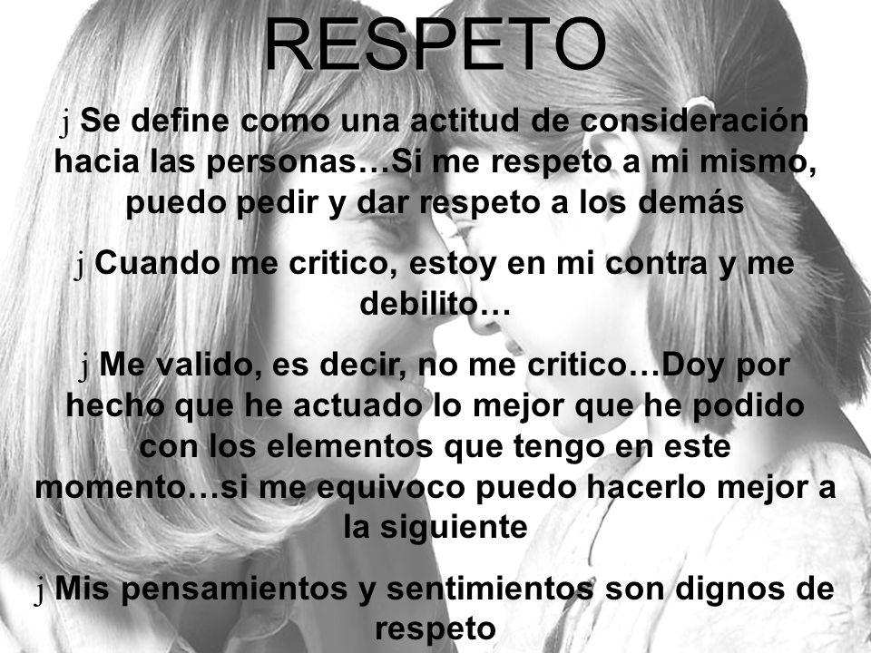 RESPETO j Se define como una actitud de consideración hacia las personas…Si me respeto a mi mismo, puedo pedir y dar respeto a los demás j Cuando me c