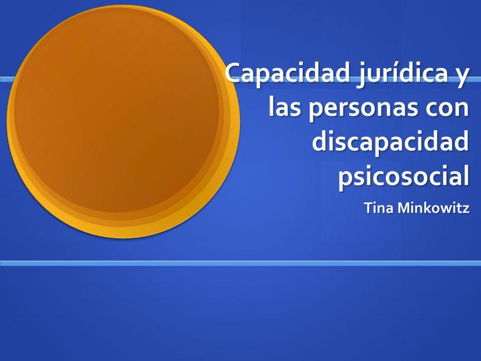 Capacidad jurídica y las personas con discapacidad psicosocial Tina Minkowitz