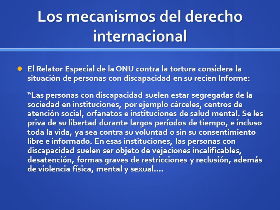 Los mecanismos del derecho internacional El Relator Especial de la ONU contra la tortura considera la situación de personas con discapacidad en su rec