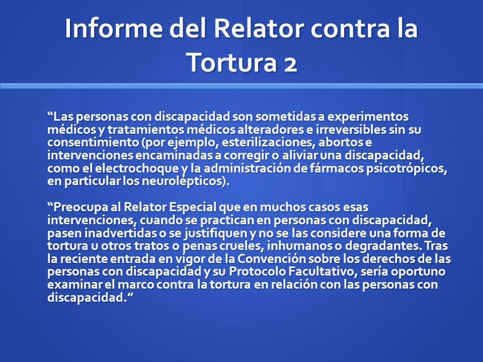 Informe del Relator contra la Tortura 2 Las personas con discapacidad son sometidas a experimentos médicos y tratamientos médicos alteradores e irreve