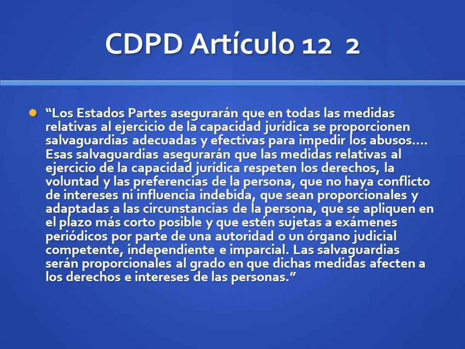 CDPD Artículo 12 2 Los Estados Partes asegurarán que en todas las medidas relativas al ejercicio de la capacidad jurídica se proporcionen salvaguardia