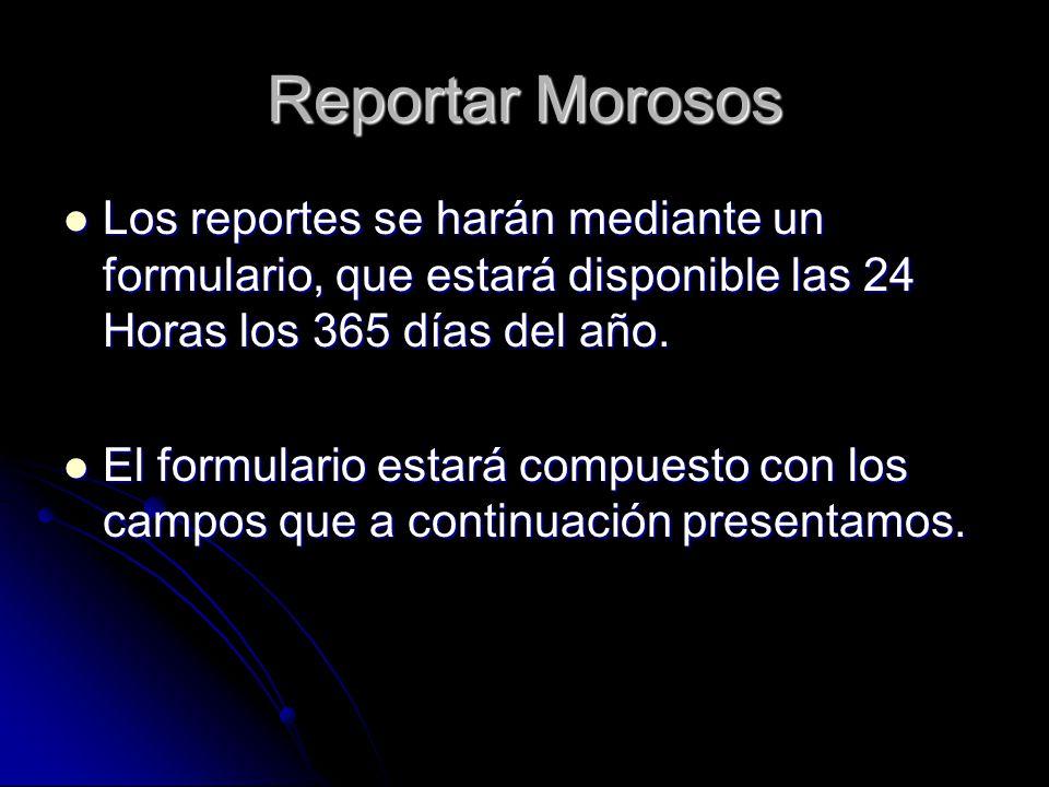 Reportar Morosos Los reportes se harán mediante un formulario, que estará disponible las 24 Horas los 365 días del año. Los reportes se harán mediante