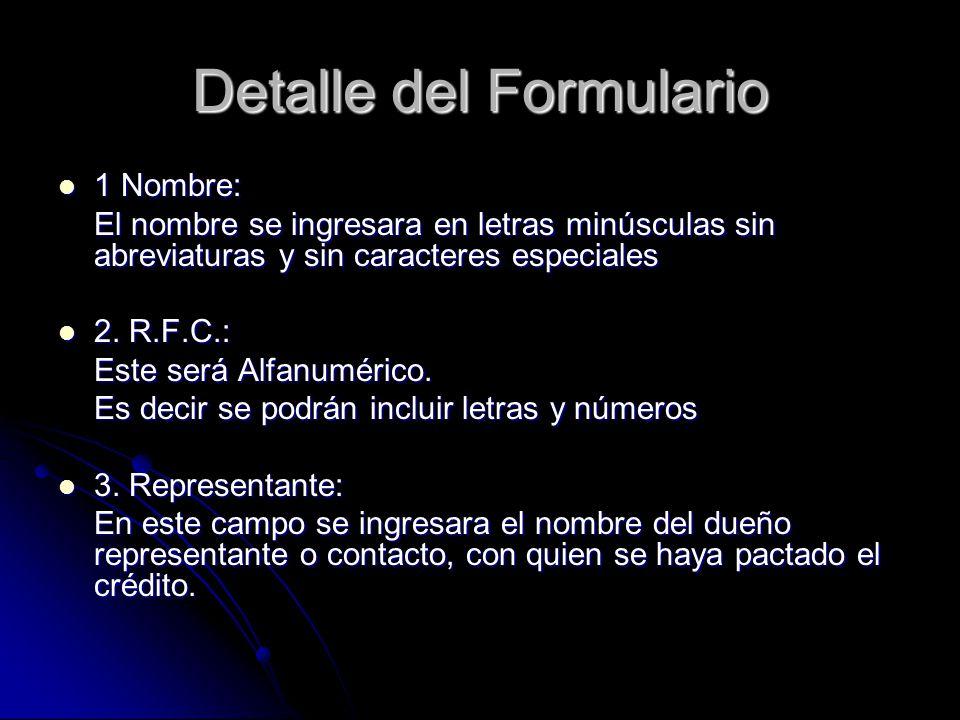 Detalle del Formulario 1 Nombre: 1 Nombre: El nombre se ingresara en letras minúsculas sin abreviaturas y sin caracteres especiales 2. R.F.C.: 2. R.F.