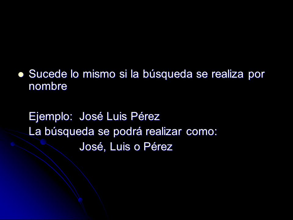 Sucede lo mismo si la búsqueda se realiza por nombre Sucede lo mismo si la búsqueda se realiza por nombre Ejemplo: José Luis Pérez La búsqueda se podr