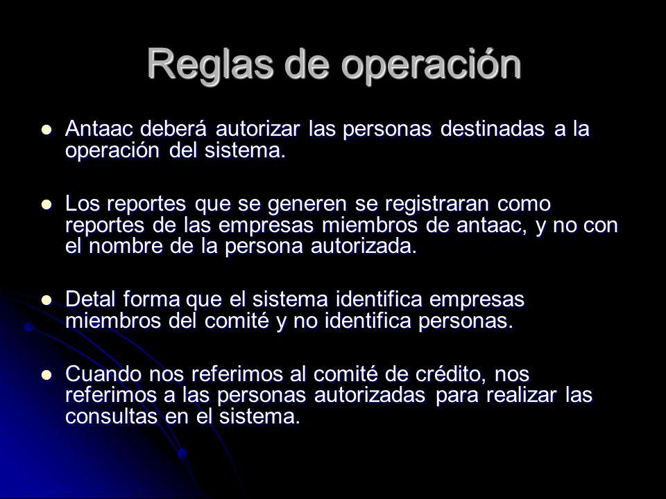 Reglas de operación Antaac deberá autorizar las personas destinadas a la operación del sistema. Antaac deberá autorizar las personas destinadas a la o