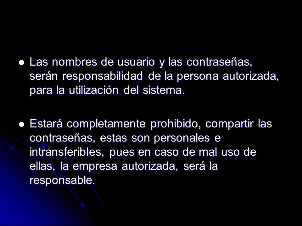 Las nombres de usuario y las contraseñas, serán responsabilidad de la persona autorizada, para la utilización del sistema. Las nombres de usuario y la