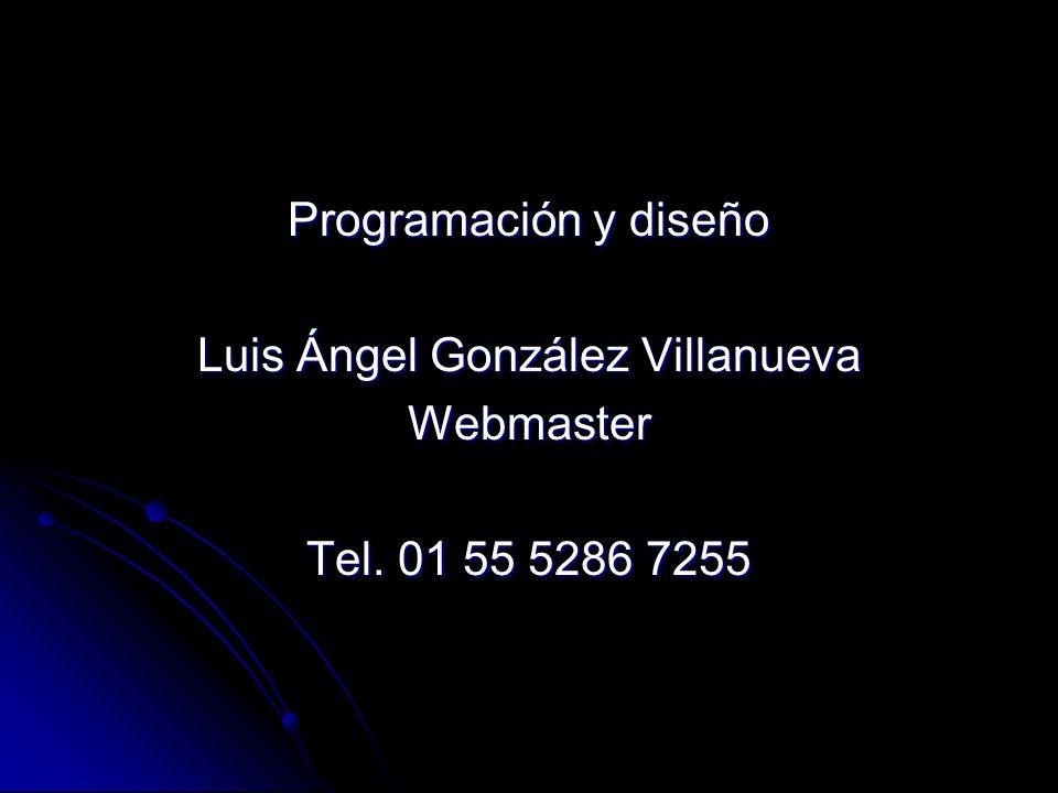 Programación y diseño Luis Ángel González Villanueva Webmaster Tel. 01 55 5286 7255