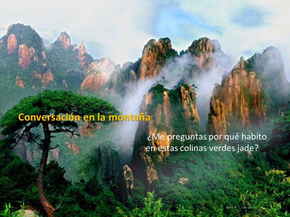 Conversación en la montaña ¿Me preguntas por qué habito en estas colinas verdes jade?