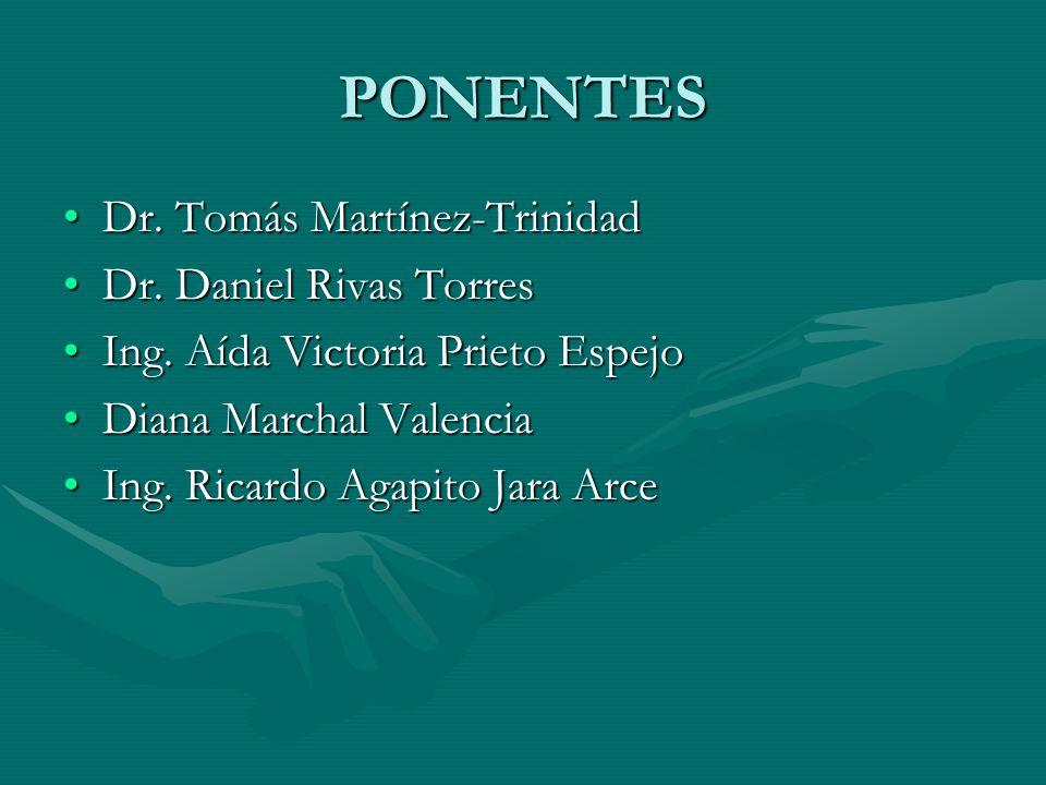 PONENTES Dr. Tomás Martínez-TrinidadDr. Tomás Martínez-Trinidad Dr. Daniel Rivas TorresDr. Daniel Rivas Torres Ing. Aída Victoria Prieto EspejoIng. Aí