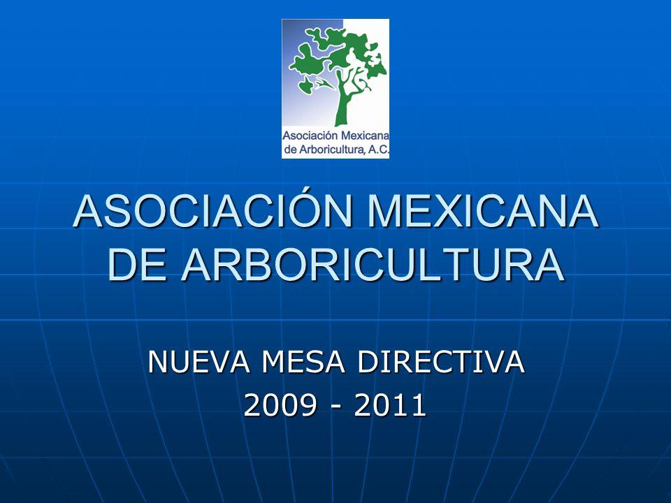 ASOCIACIÓN MEXICANA DE ARBORICULTURA NUEVA MESA DIRECTIVA 2009 - 2011