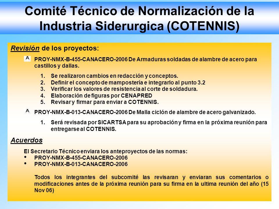 Comité Técnico de Normalización de la Industria Siderurgica (COTENNIS) Revisión de los proyectos: PROY-NMX-B-455-CANACERO-2006 De Armaduras soldadas d