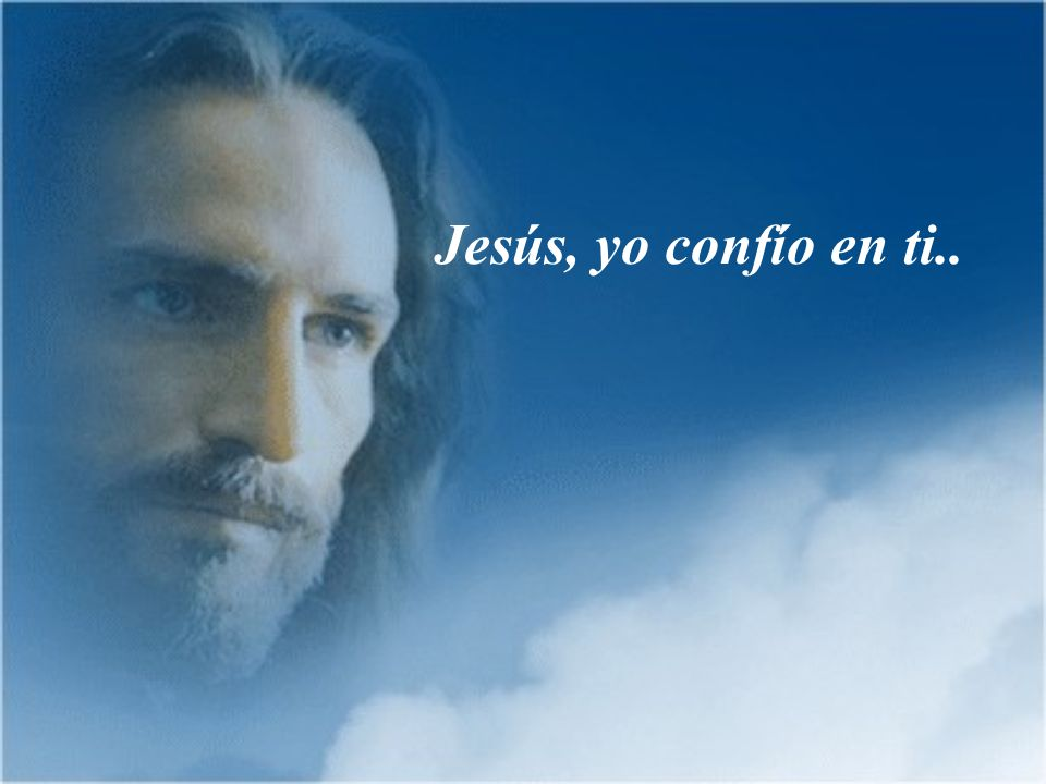 Dime siempre Jesús yo confío en tí y verás grandes milagros, Te lo prometo por mi amor..