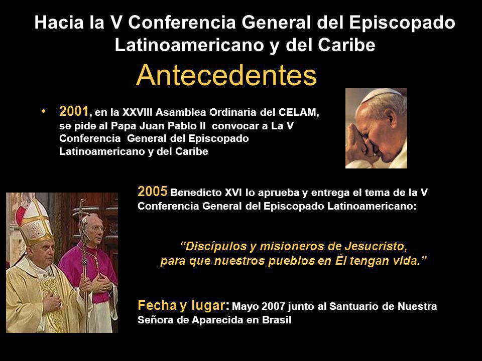 Antecedentes 2001, en la XXVIII Asamblea Ordinaria del CELAM, se pide al Papa Juan Pablo II convocar a La V Conferencia General del Episcopado Latinoa