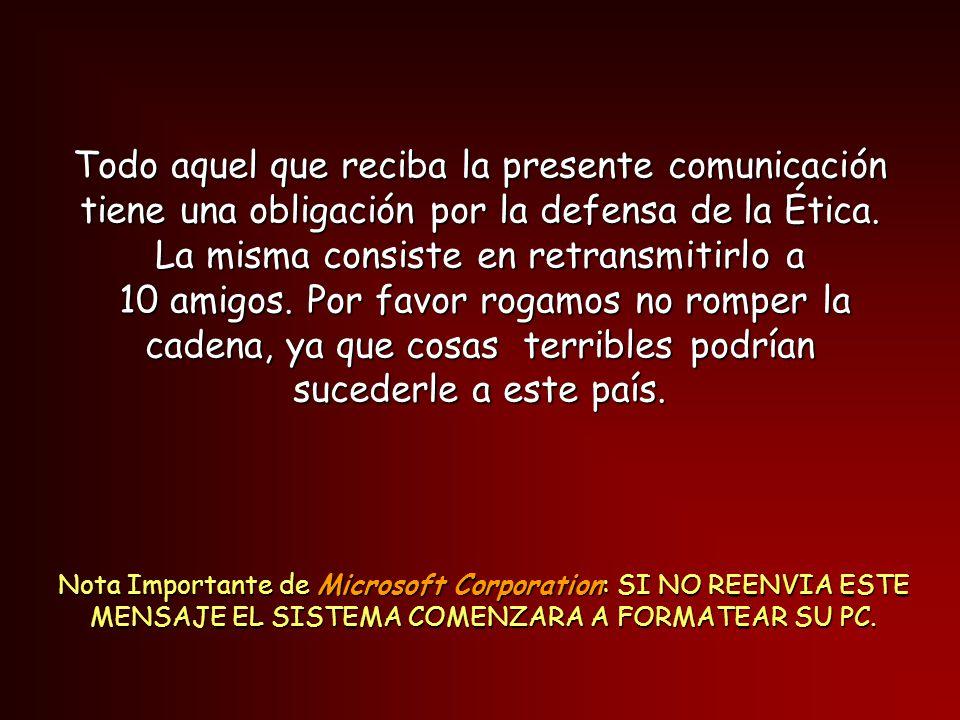 Nota Importante de Microsoft Corporation: SI NO REENVIA ESTE MENSAJE EL SISTEMA COMENZARA A FORMATEAR SU PC.