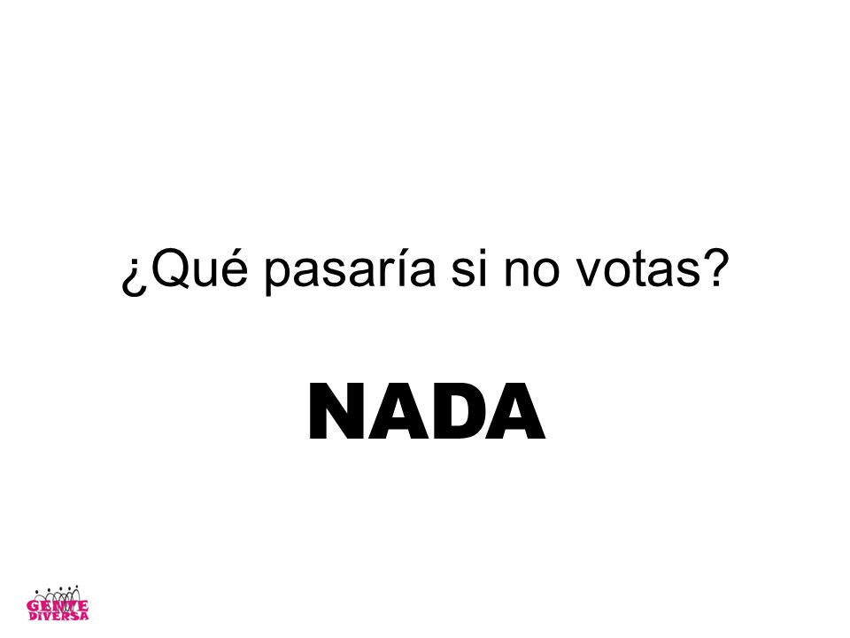 ¿Qué pasaría si no votas? NADA