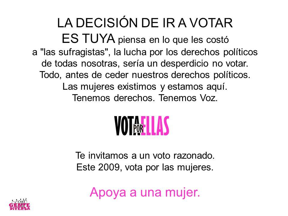 LA DECISIÓN DE IR A VOTAR ES TUYA piensa en lo que les costó a las sufragistas , la lucha por los derechos políticos de todas nosotras, sería un desperdicio no votar.