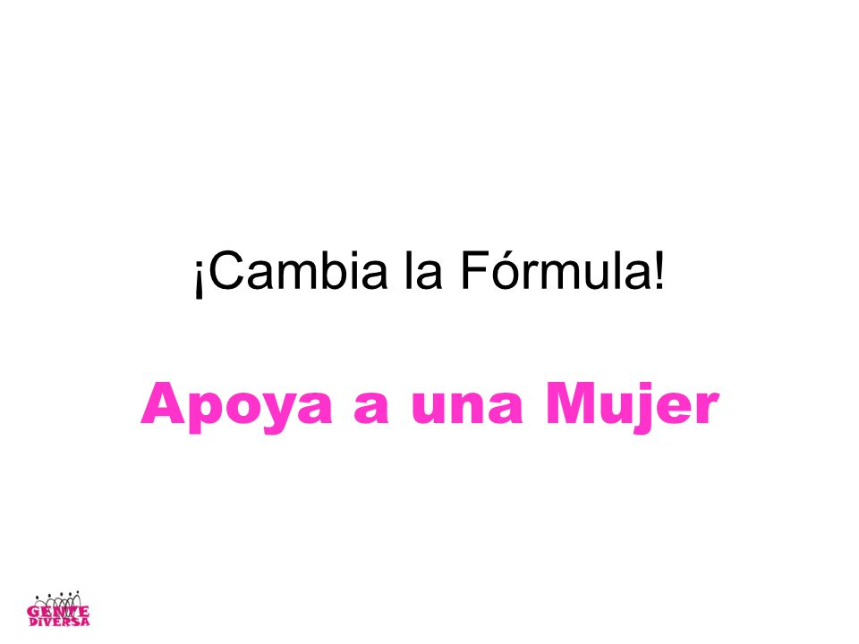 ¡Cambia la Fórmula! Apoya a una Mujer