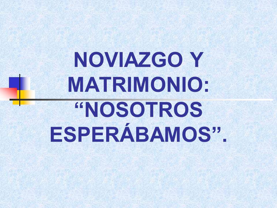 NOVIAZGO Y MATRIMONIO: NOSOTROS ESPERÁBAMOS.