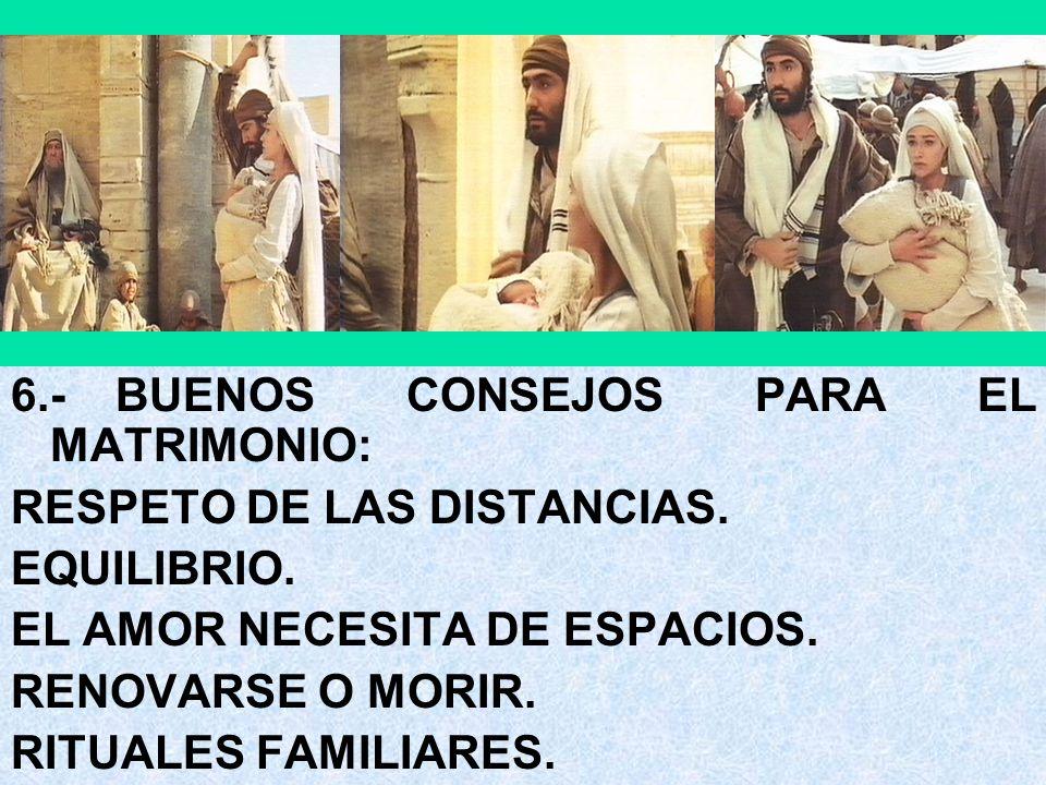 6.-BUENOS CONSEJOS PARA EL MATRIMONIO: RESPETO DE LAS DISTANCIAS. EQUILIBRIO. EL AMOR NECESITA DE ESPACIOS. RENOVARSE O MORIR. RITUALES FAMILIARES.